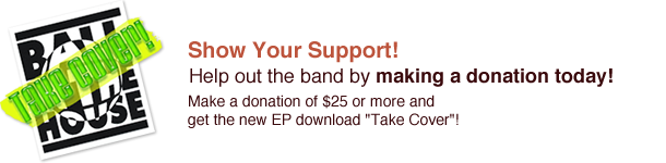 "Make a donation of $25 or more andget the new EP download ""Take Cover""!"